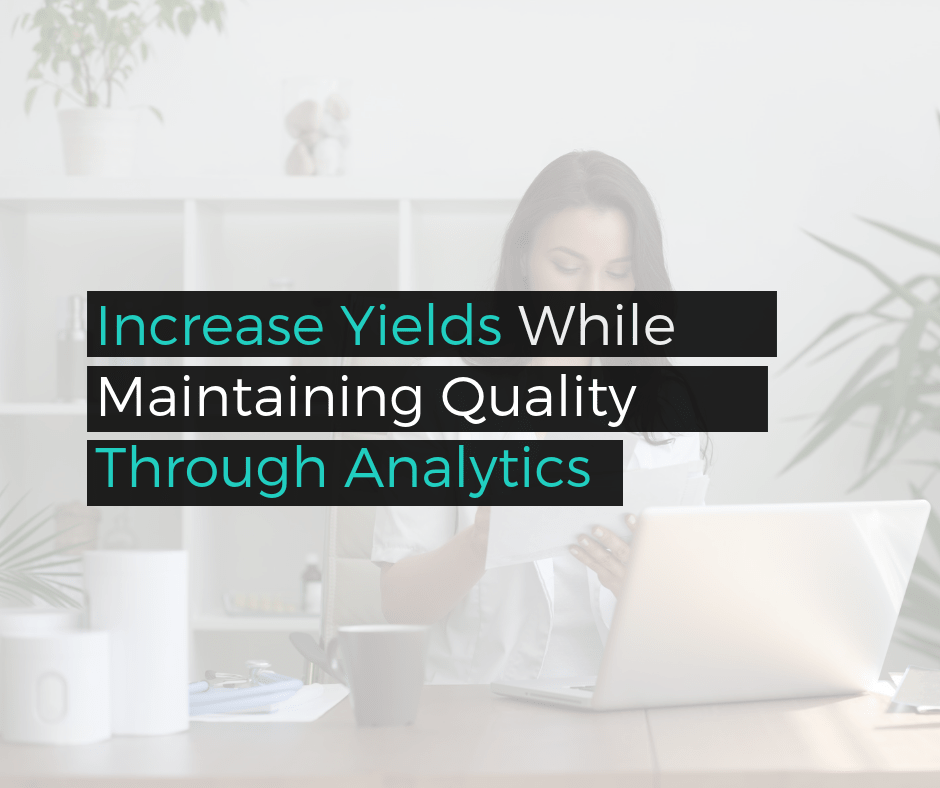 Increase Yields and Maintain Quality of Your Business